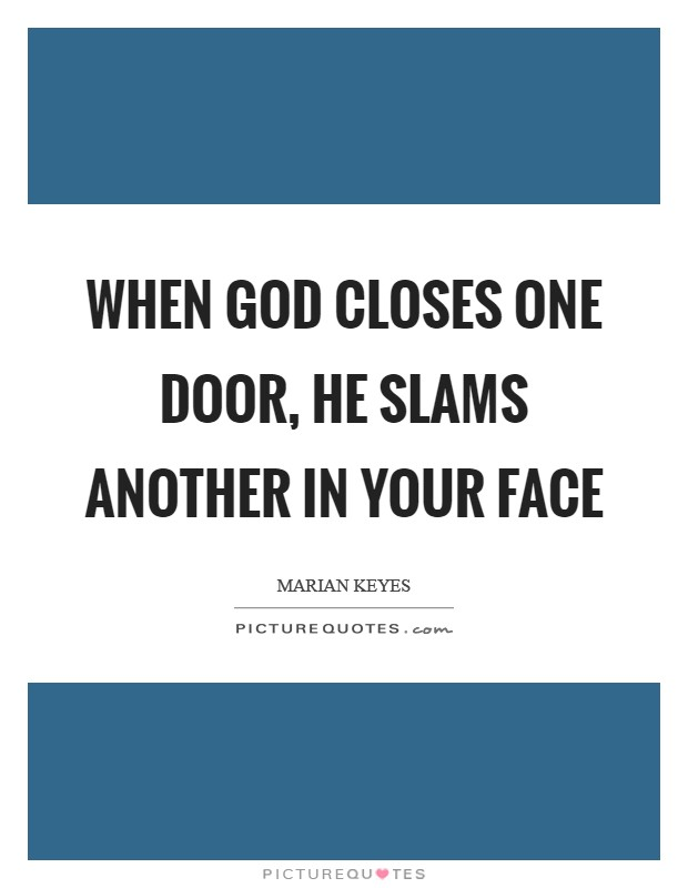 When God closes one door, He slams another in your face Picture Quote #1