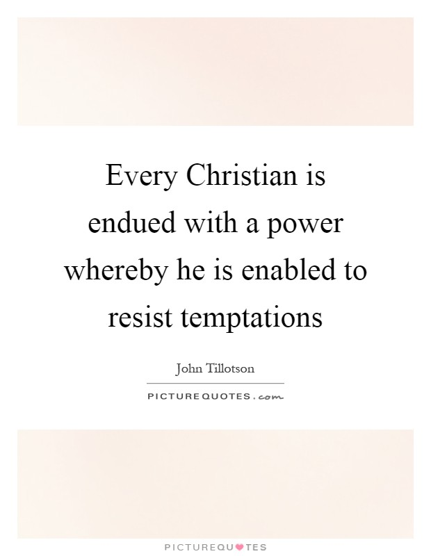 Every Christian is endued with a power whereby he is enabled to resist temptations Picture Quote #1