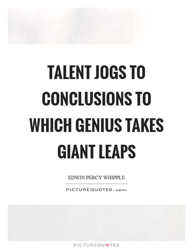 Talent jogs to conclusions to which Genius takes giant leaps Picture Quote #1