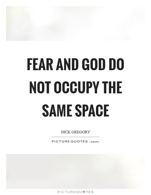 Fear and God do not occupy the same space Picture Quote #1