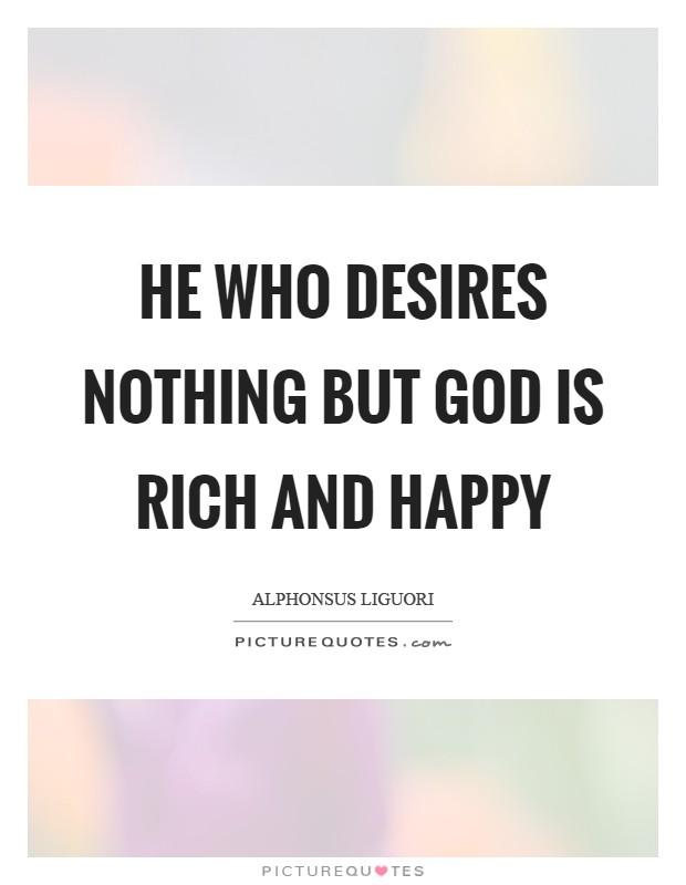 He who desires nothing but God is rich and happy Picture Quote #1