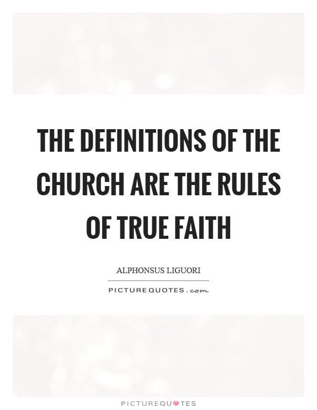 The definitions of the Church are the rules of true faith Picture Quote #1