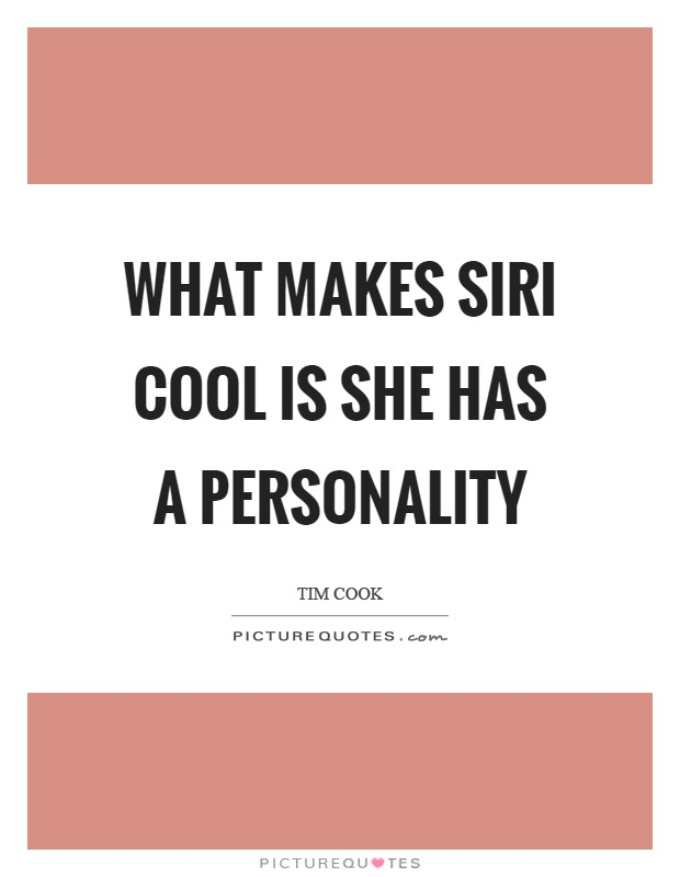 What makes Siri cool is she has a personality Picture Quote #1