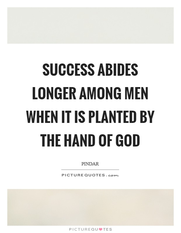 Success abides longer among men when it is planted by the hand of God Picture Quote #1