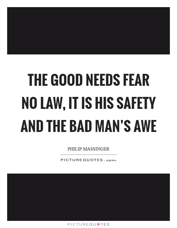 The good needs fear no law, It is his safety and the bad man's awe Picture Quote #1