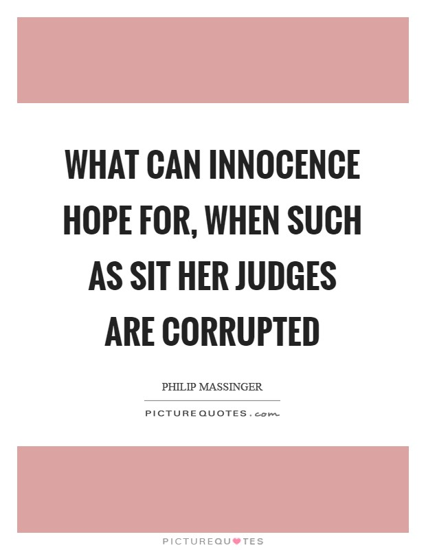 What can innocence hope for, when such as sit her judges are corrupted Picture Quote #1