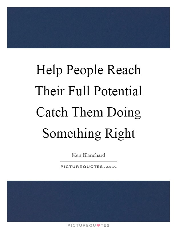 Help People Reach Their Full Potential Catch Them Doing Something Right Picture Quote #1
