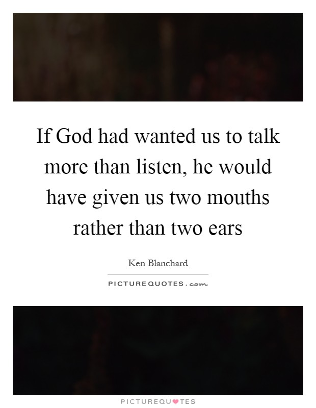 If God had wanted us to talk more than listen, he would have given us two mouths rather than two ears Picture Quote #1