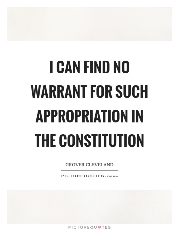 I can find no warrant for such appropriation in the Constitution Picture Quote #1
