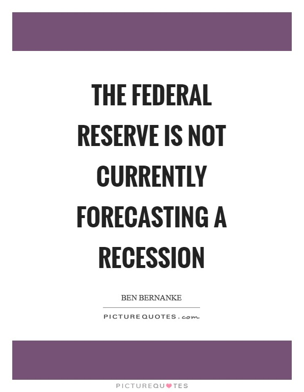 The Federal Reserve is not currently forecasting a recession Picture Quote #1