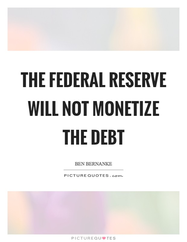 The Federal Reserve will not monetize the debt Picture Quote #1