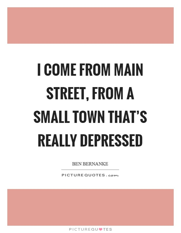 I come from Main Street, from a small town that's really depressed Picture Quote #1