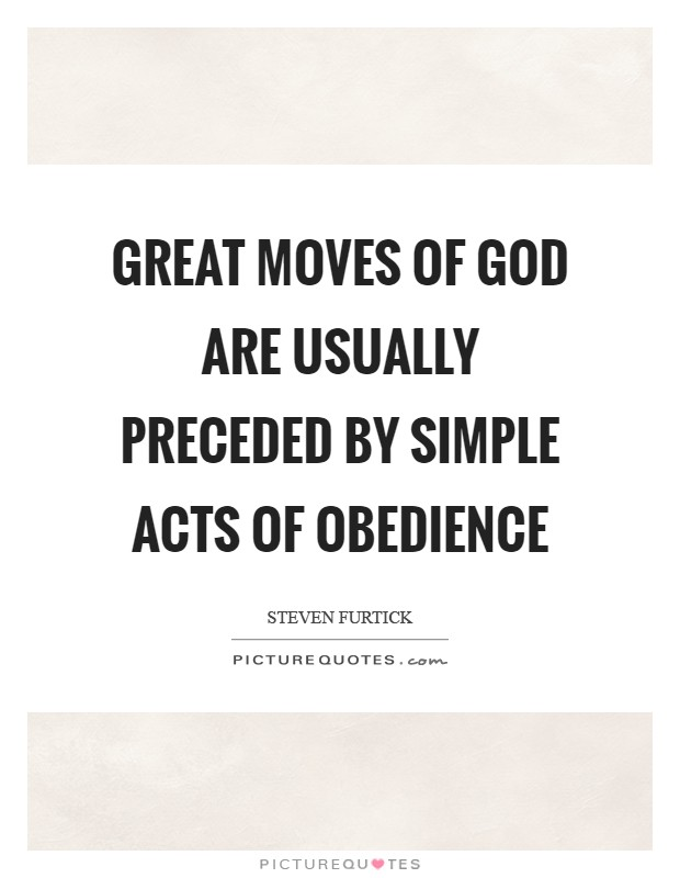 Great moves of God are usually preceded by simple acts of obedience Picture Quote #1