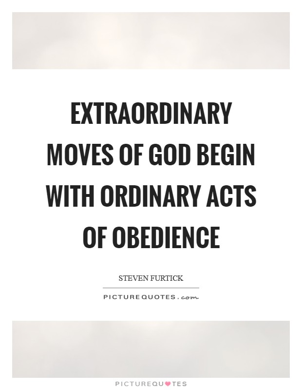 Extraordinary moves of God begin with ordinary acts of obedience Picture Quote #1