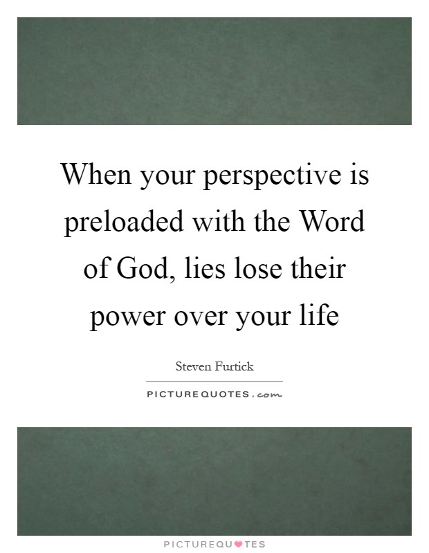 When your perspective is preloaded with the Word of God, lies lose their power over your life Picture Quote #1