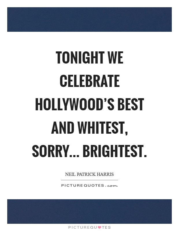 Tonight we celebrate Hollywood's best and whitest, sorry... brightest Picture Quote #1