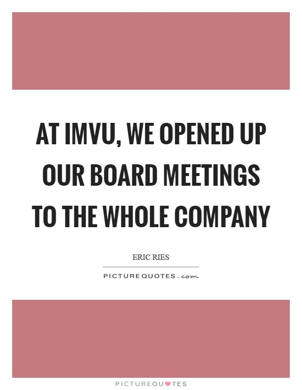 At IMVU, we opened up our board meetings to the whole company Picture Quote #1