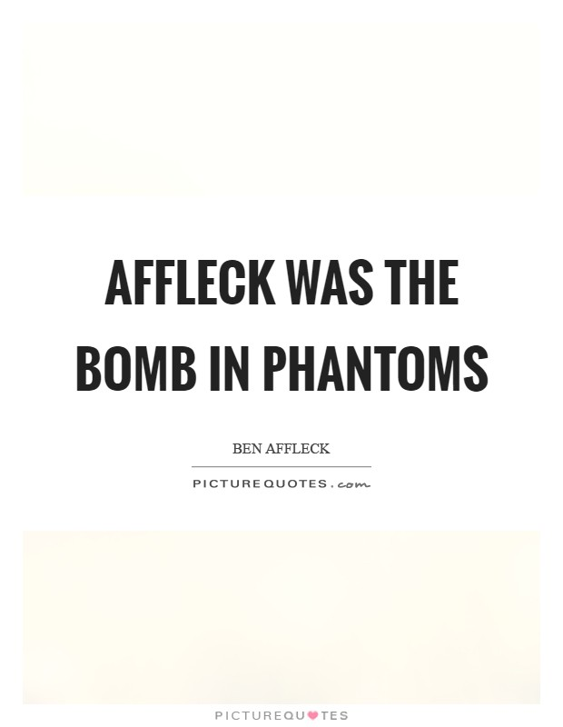 Affleck was the bomb in Phantoms Picture Quote #1