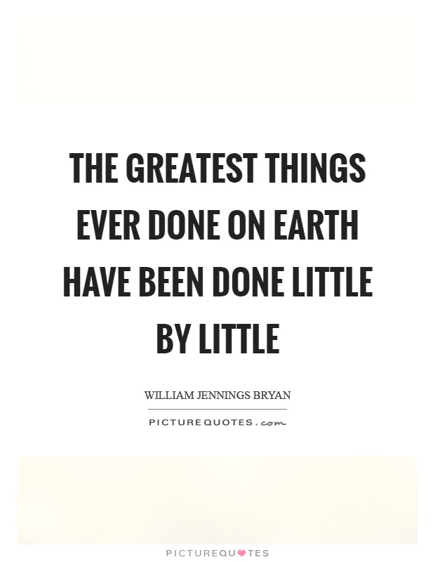 The greatest things ever done on Earth have been done little by little Picture Quote #1