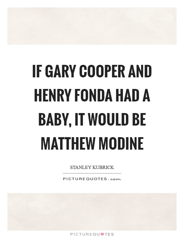 If Gary Cooper and Henry Fonda had a baby, it would be Matthew Modine Picture Quote #1