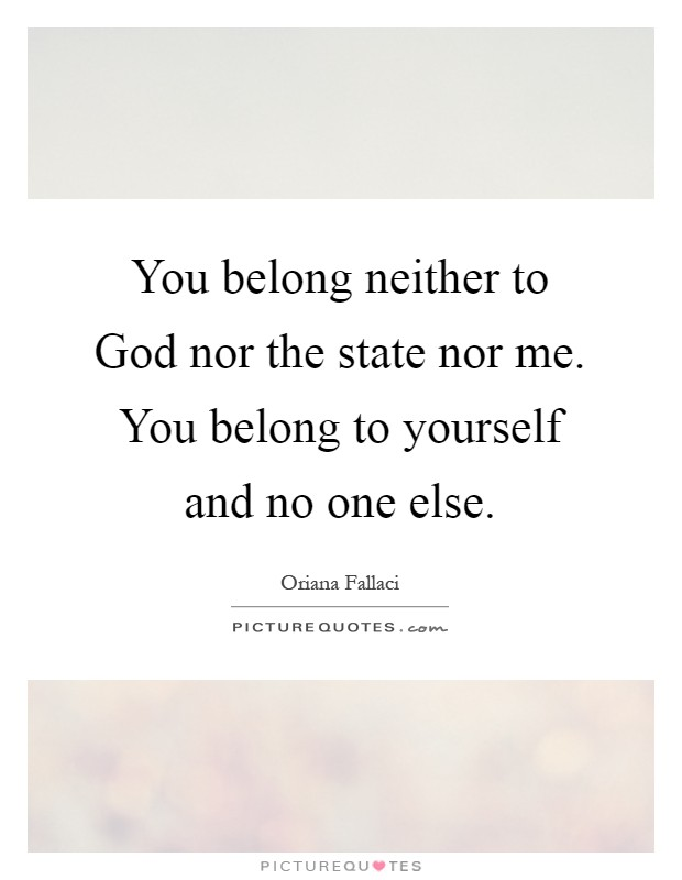 You belong neither to God nor the state nor me. You belong to yourself and no one else Picture Quote #1