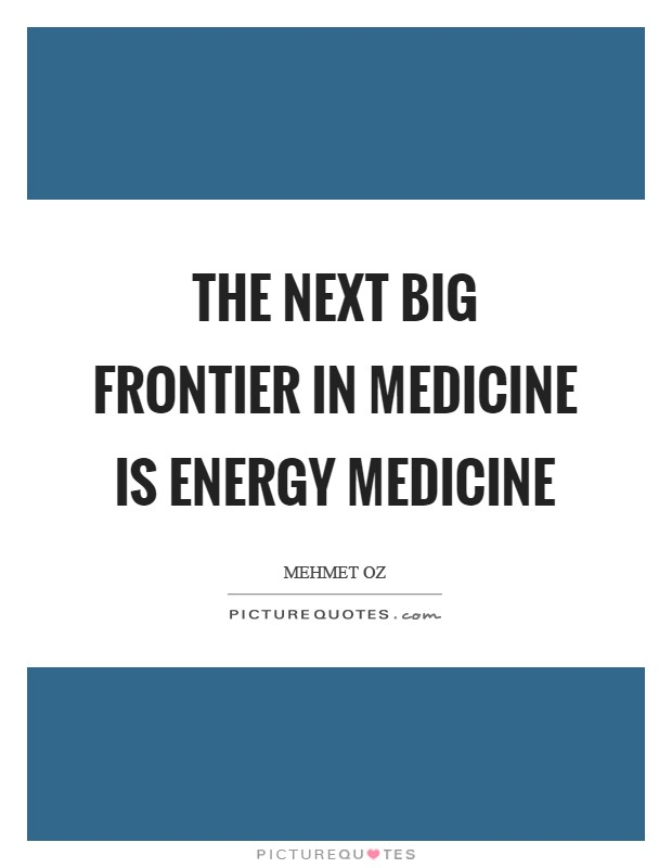 The next big frontier in medicine is Energy Medicine Picture Quote #1