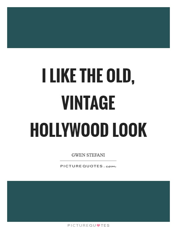 I like the old, vintage Hollywood look Picture Quote #1