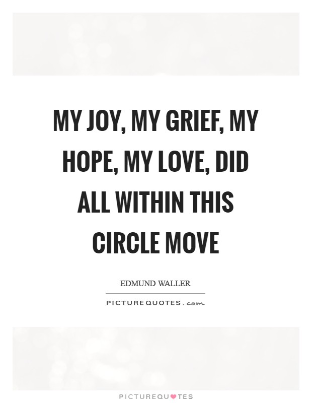 My joy, my grief, my hope, my love, Did all within this circle move Picture Quote #1