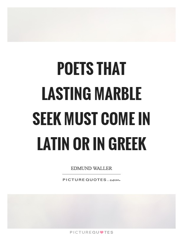 Poets that lasting marble seek Must come in Latin or in Greek Picture Quote #1