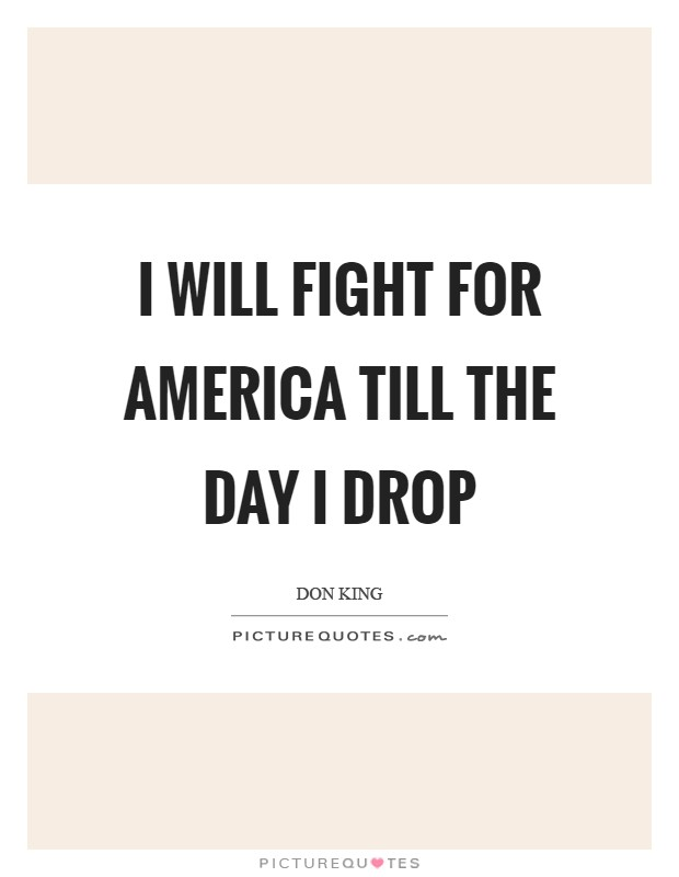 I will fight for America till the day I drop Picture Quote #1