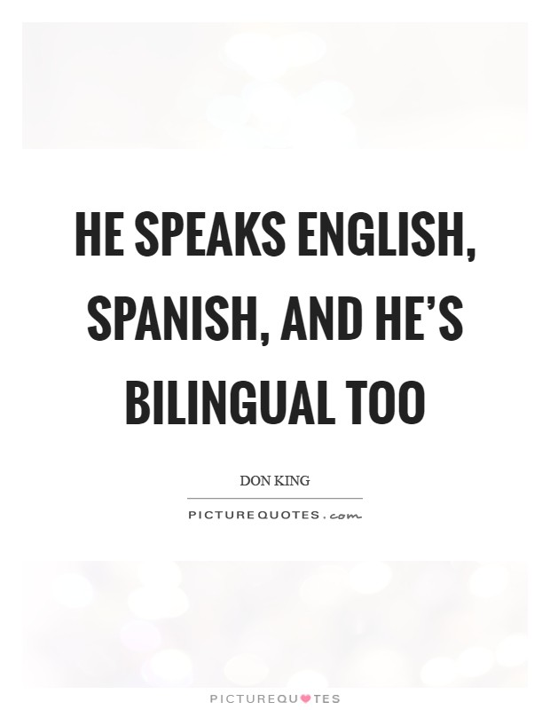 He speaks English, Spanish, and he's bilingual too Picture Quote #1