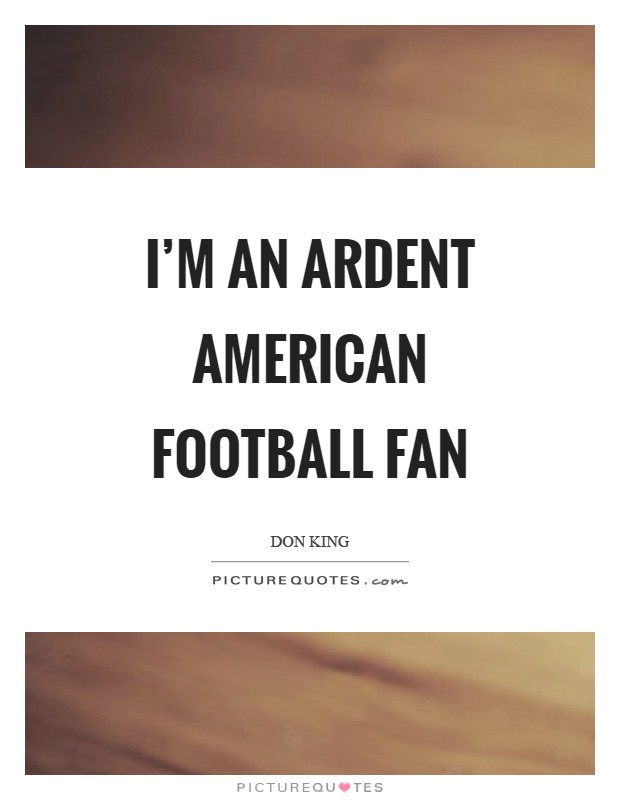 I'm an ardent American Football fan Picture Quote #1