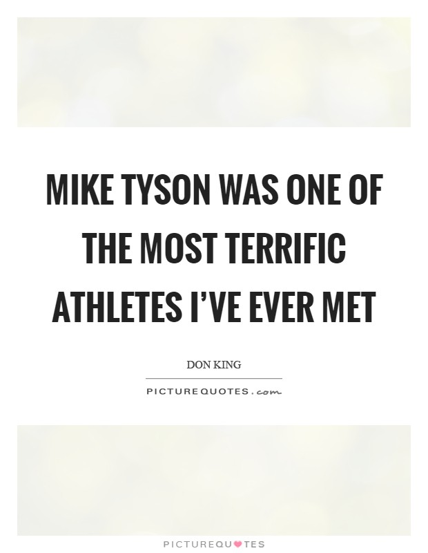 Mike Tyson was one of the most terrific athletes I've ever met Picture Quote #1