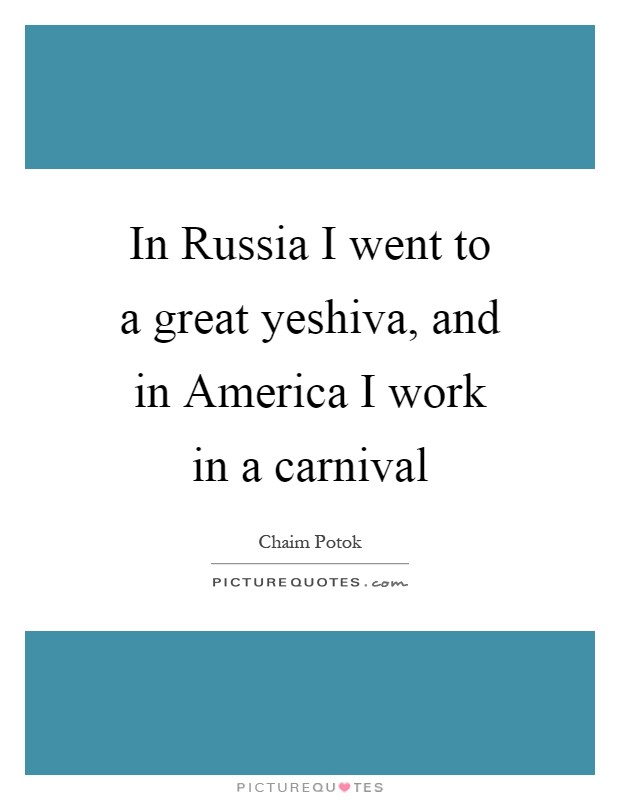In Russia I went to a great yeshiva, and in America I work in a carnival Picture Quote #1