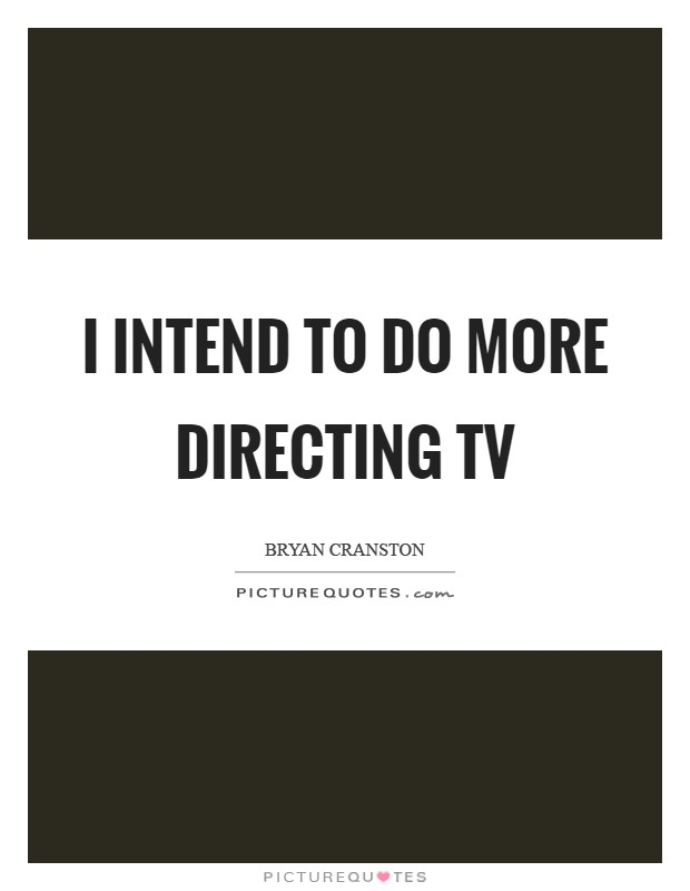 I intend to do more directing TV Picture Quote #1