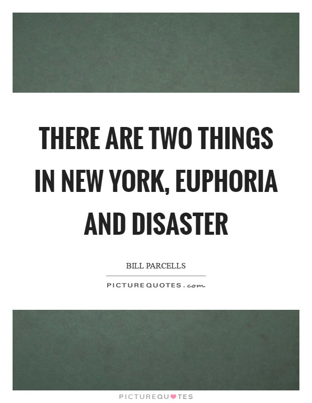 There are two things in New York, euphoria and disaster Picture Quote #1