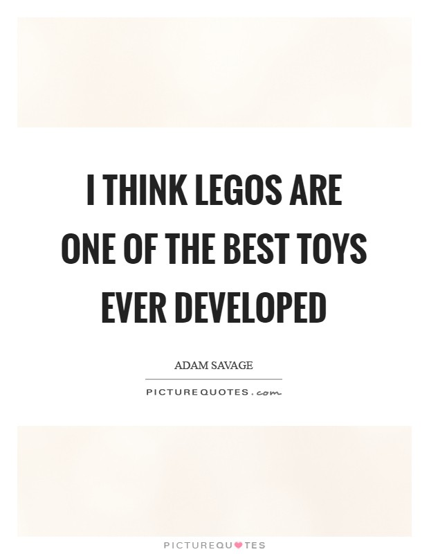 I think LEGOs are one of the best toys ever developed Picture Quote #1