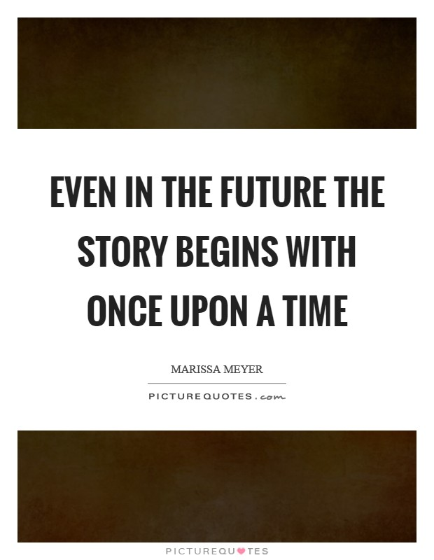 Even in the Future the Story Begins with Once Upon a Time Picture Quote #1