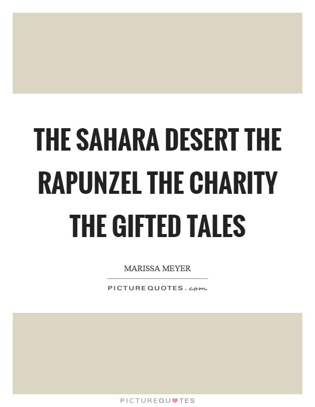 The sahara desert the Rapunzel the charity the gifted tales Picture Quote #1