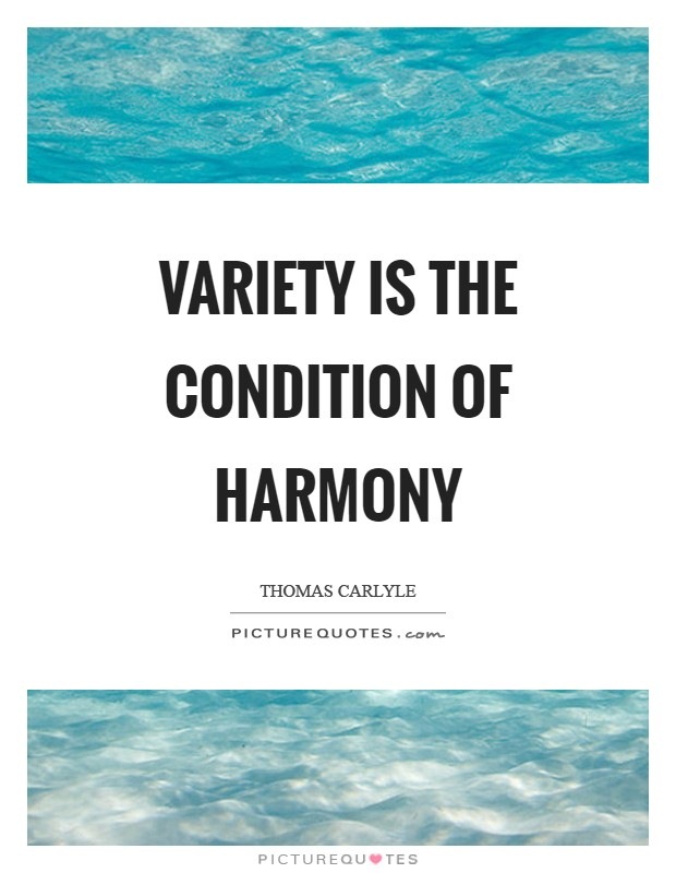 Variety is the condition of harmony Picture Quote #1