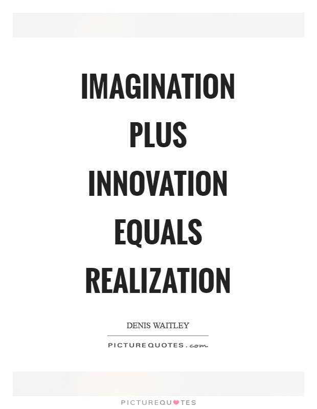 Imagination plus innovation equals realization Picture Quote #1