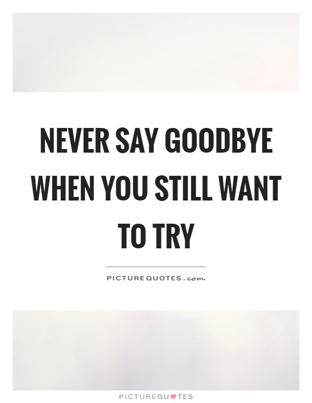 never say goodbye quotes sayings never say goodbye picture quotes