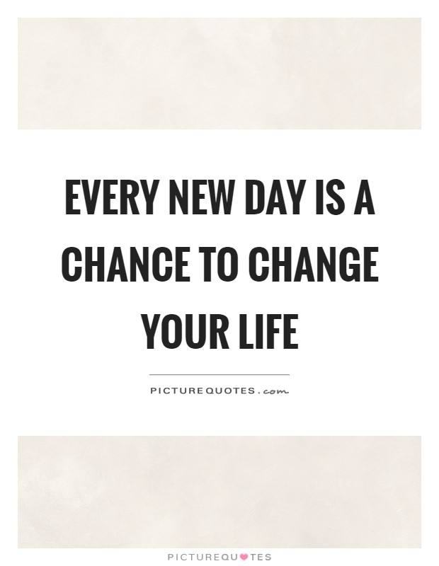 Every new day is a chance to change your life Picture Quote #1