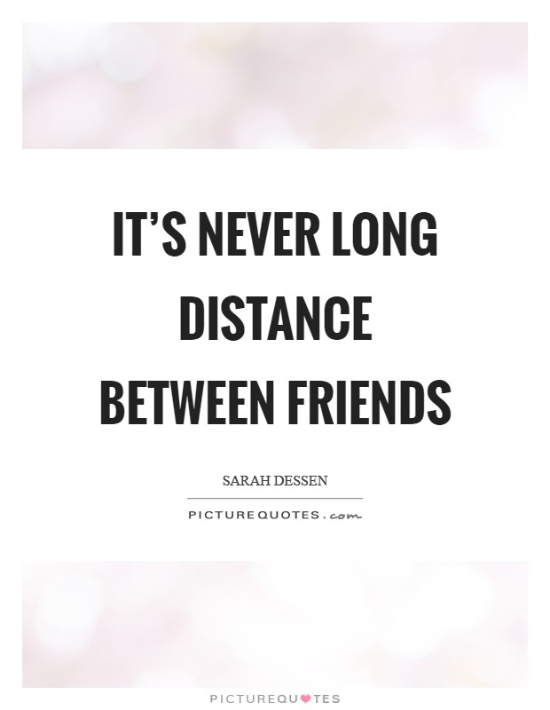 It's never long distance between friends | Picture Quotes