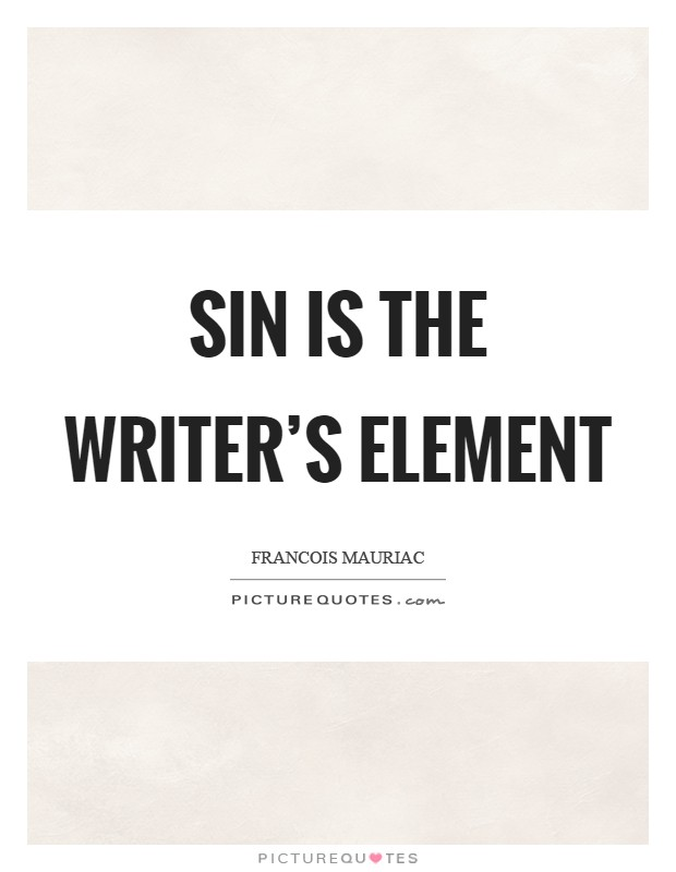 Sin is the writer's element Picture Quote #1