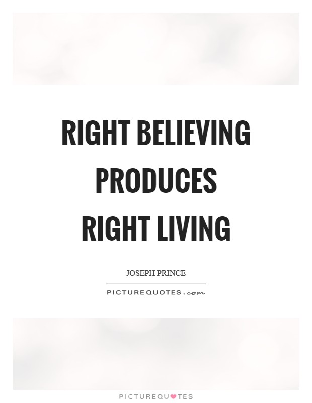 Right believing produces right living Picture Quote #1