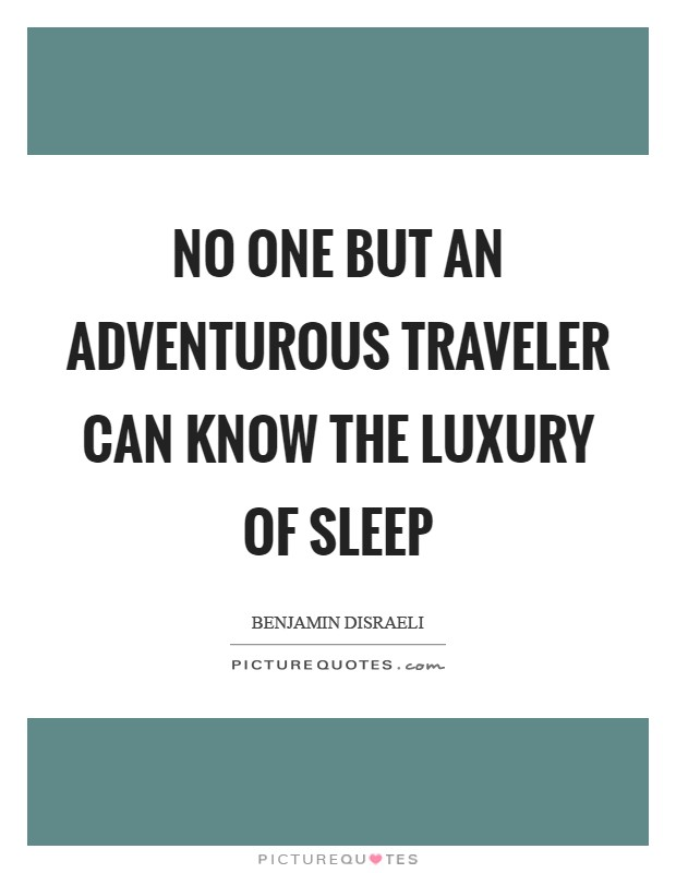 No one but an adventurous traveler can know the luxury of sleep Picture Quote #1