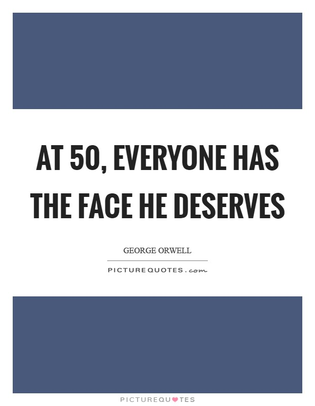 At 50, everyone has the face he deserves Picture Quote #1