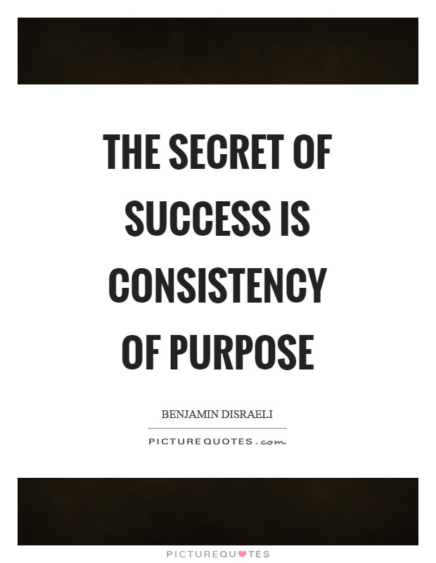 The secret of success is consistency of purpose Picture Quote #1