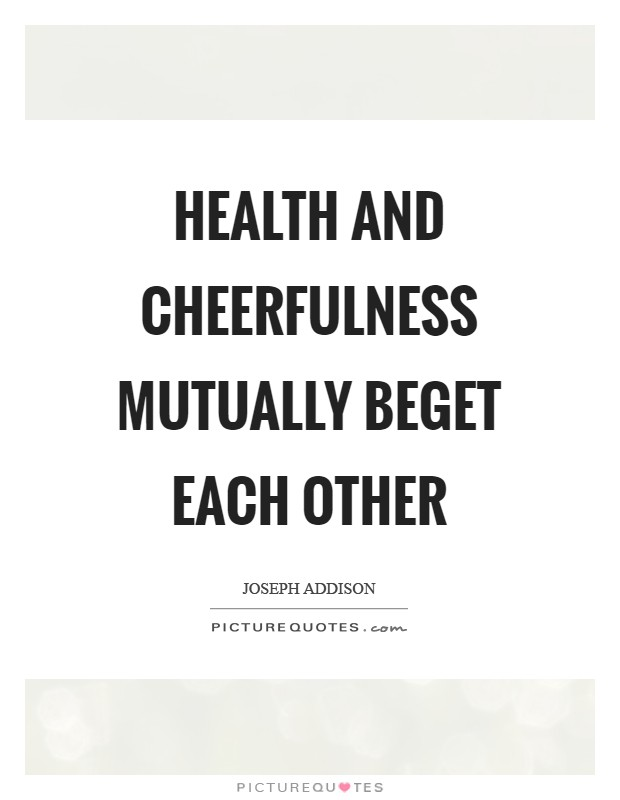 Health and cheerfulness mutually beget each other Picture Quote #1